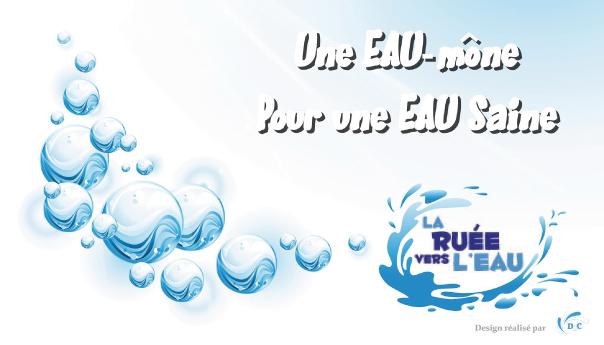 Association la ruée vers l'eau : Une EAU mône pour une EAU saine
